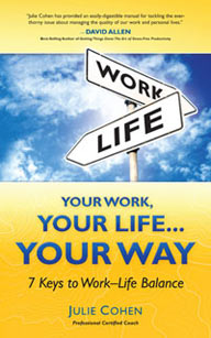Julie Cohen, Your Work, Your Life … Your Way: The 7 Keys to Work-Life Balance
